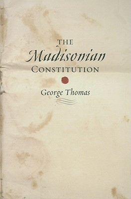 The Madisonian Constitution By Thomas, George